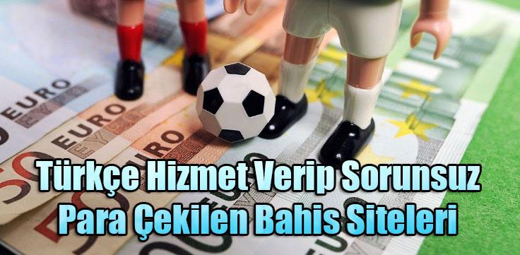 turkce-hizmet-verip-sorunsuz-para-cekilen-bahis-siteleri